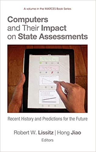 Computers and Their Impact on State Assessments: Recent History and Predictions for the Future Hardcover