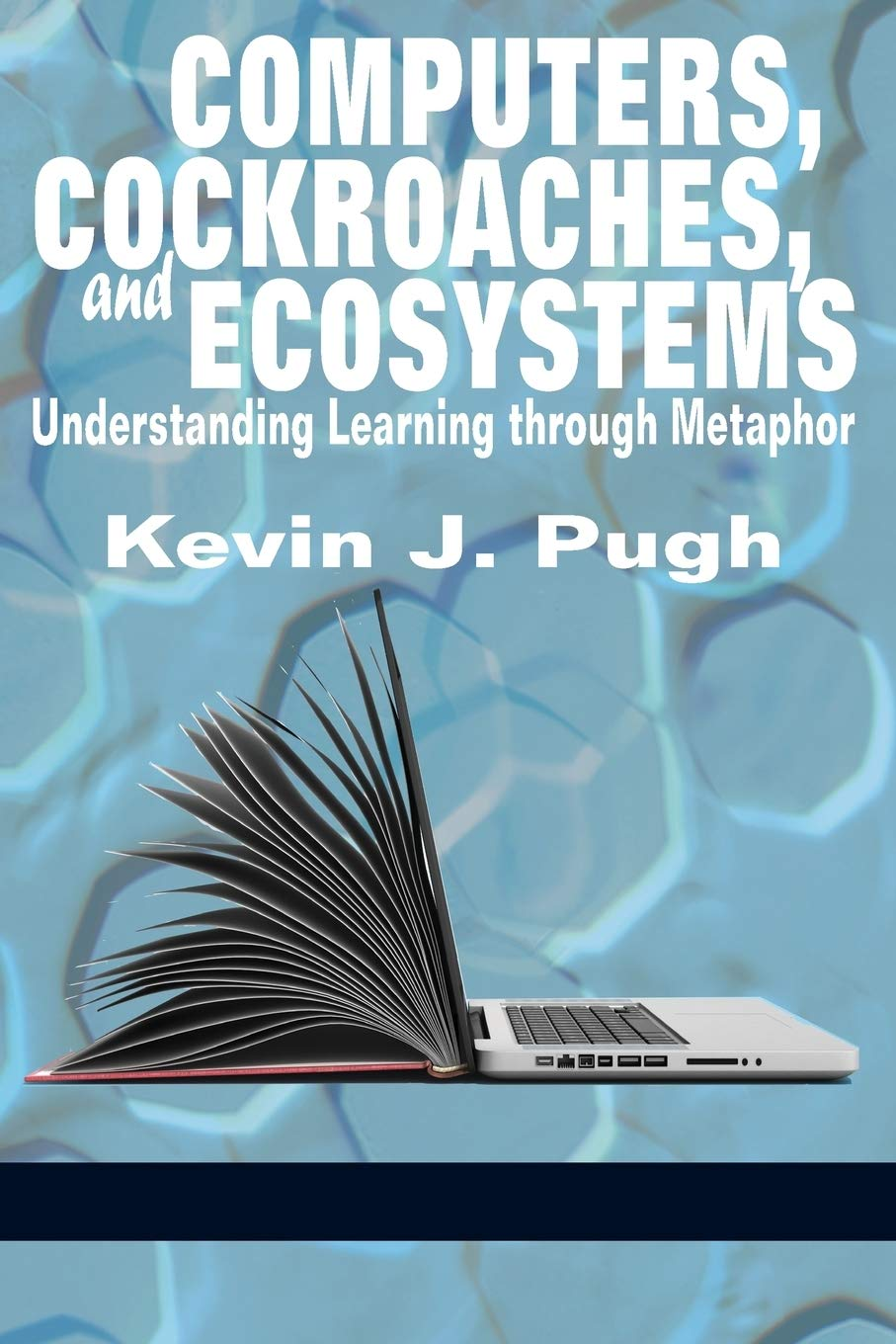 Computers, Cockroaches, and Ecosystems: Understanding Learning through Metaphor Paperback
