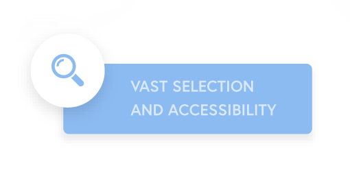 VAST SELECTION AND ACCESSIBILITY